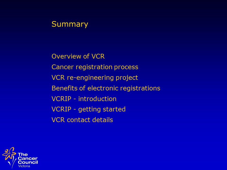 About VCR What is VCR? Population based register of cancer in residents of Victoria