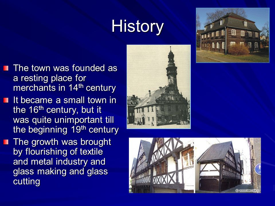History The town was founded as a resting place for merchants in 14 th century It became a small town in the 16 th century, but it was quite unimportant till the beginning 19 th century The growth was brought by flourishing of textile and metal industry and glass making and glass cutting