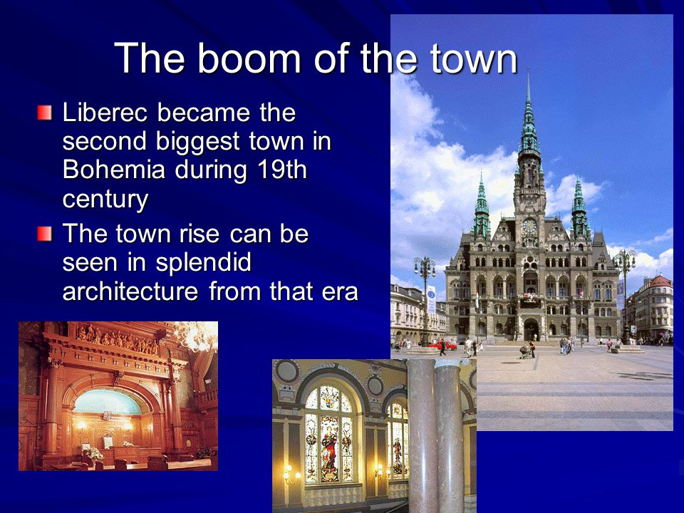 Liberec became the second biggest town in Bohemia during 19th century The town rise can be seen in splendid architecture from that era The boom of the town