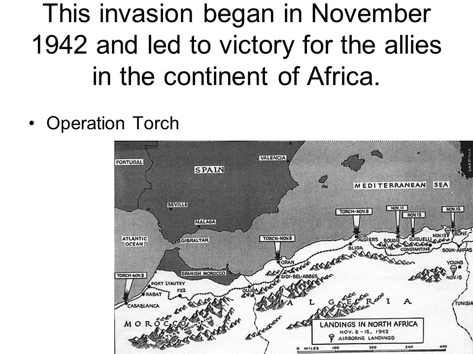 Pippin This invasion began in November 1942 and led to victory for the allies in the continent of Africa.