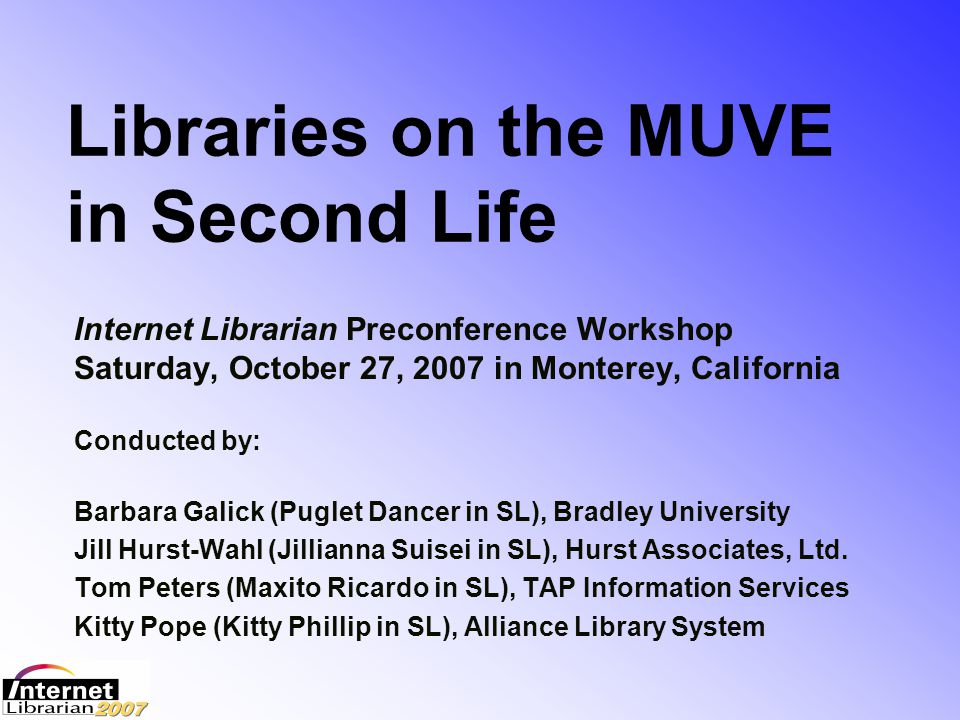 Libraries on the MUVE in Second Life Training – Second Life presents a steep learning curve that takes time and patience to conquer Funds needed for …