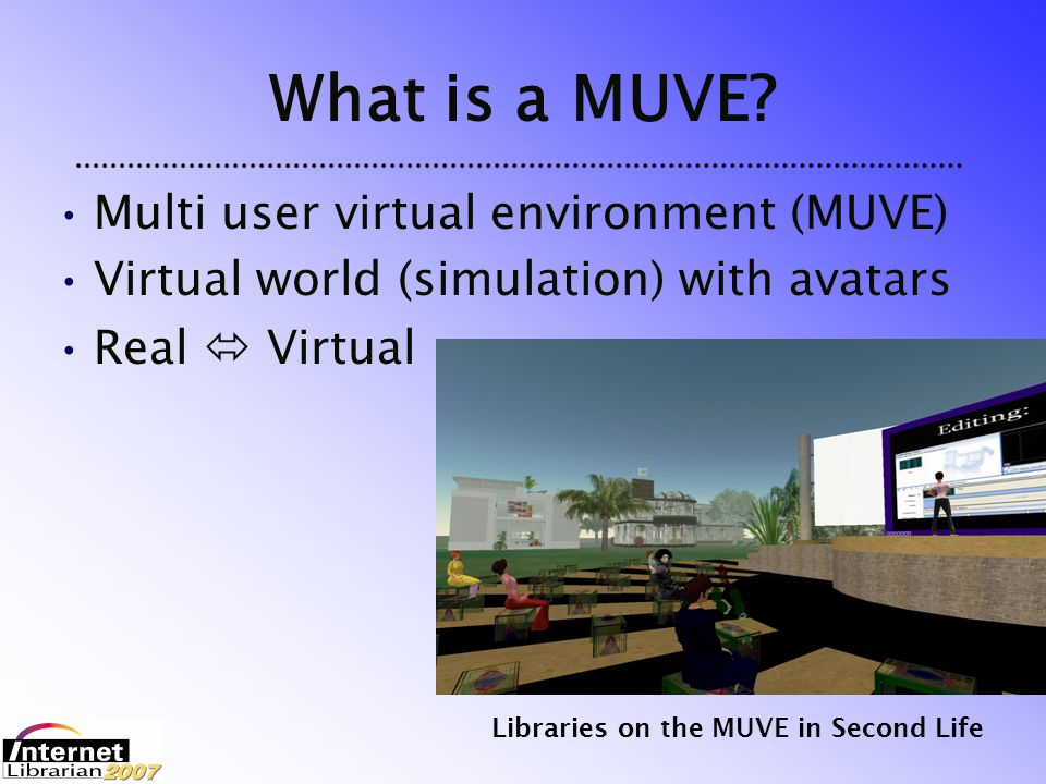 Libraries on the MUVE in Second Life History Text-based  graphical MMORPG – Massive multiplayer online role playing game (e.g., World of Warcraft)World of Warcraft 2003  Second Life open to the publicSecond Life Oct.