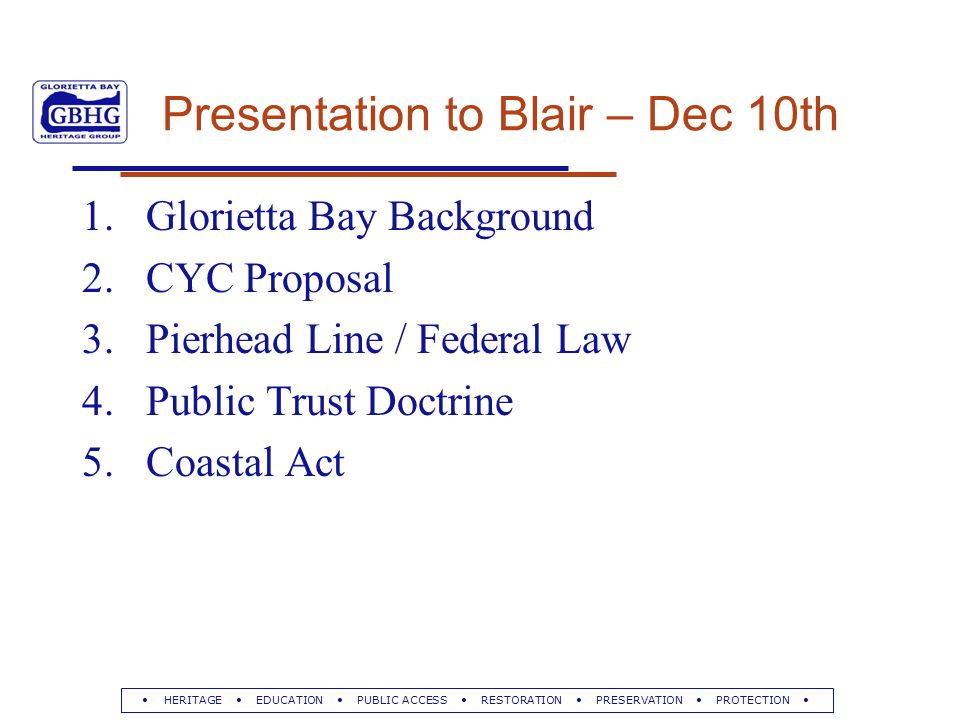 Presentation to Blair – Dec 10th 1.Glorietta Bay Background 2.CYC Proposal 3.Pierhead Line / Federal Law 4.Public Trust Doctrine 5.Coastal Act