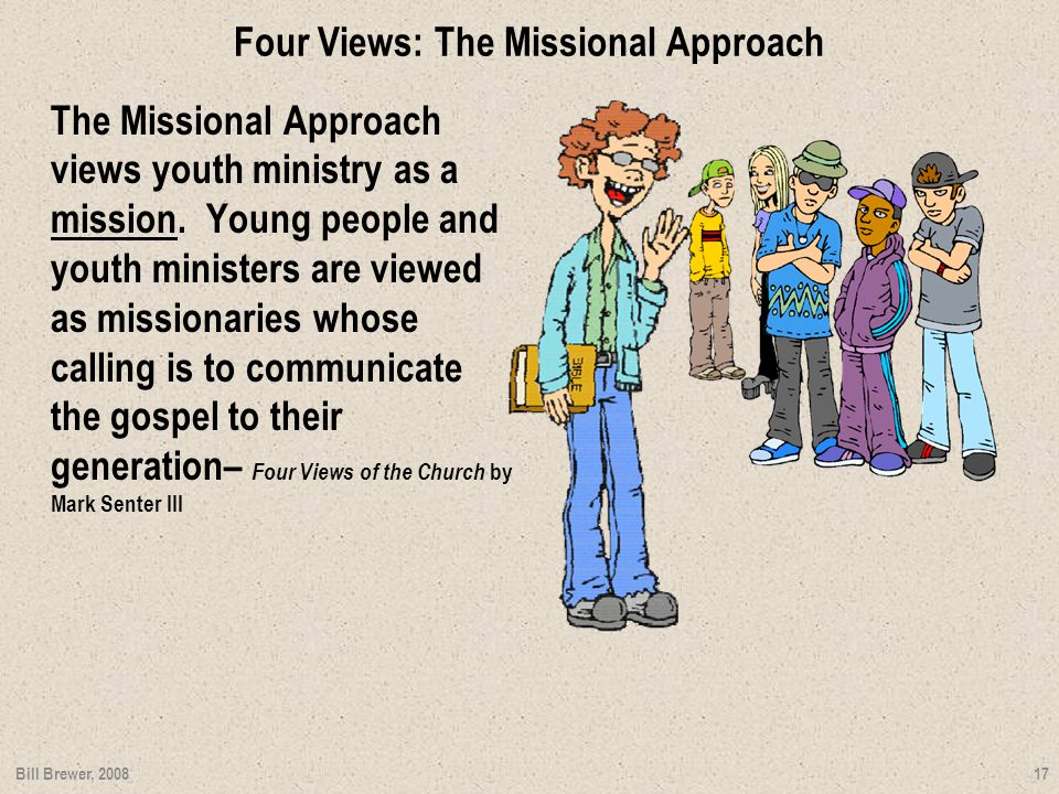 Four Views: The Missional Approach The Missional Approach views youth ministry as a mission.