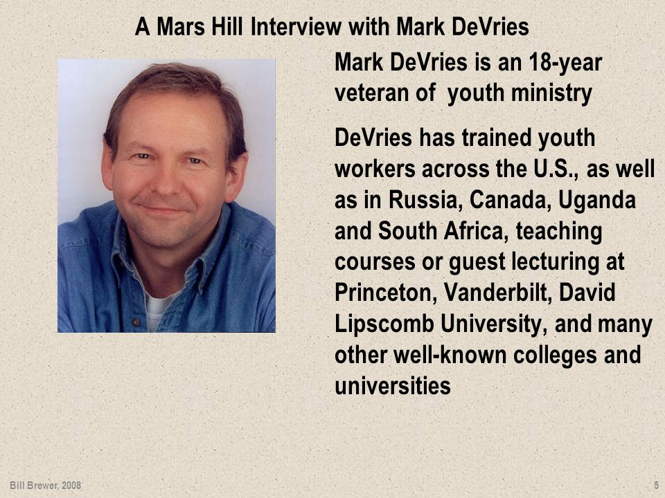 DeVries is also founder of Family Based Youth Ministry, an organization dedicated to advancing one of the most successful models for youth ministry in America Bill Brewer, 2008 6