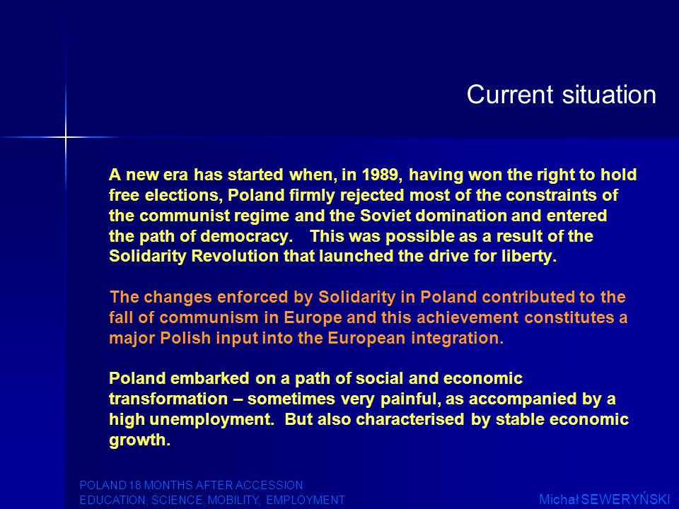A new era has started when, in 1989, having won the right to hold free elections, Poland firmly rejected most of the constraints of the communist regime and the Soviet domination and entered the path of democracy.