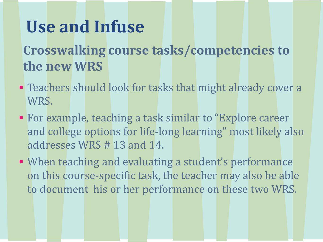 Use and Infuse Crosswalking course tasks/competencies to the new WRS  Teachers should look for tasks that might already cover a WRS.
