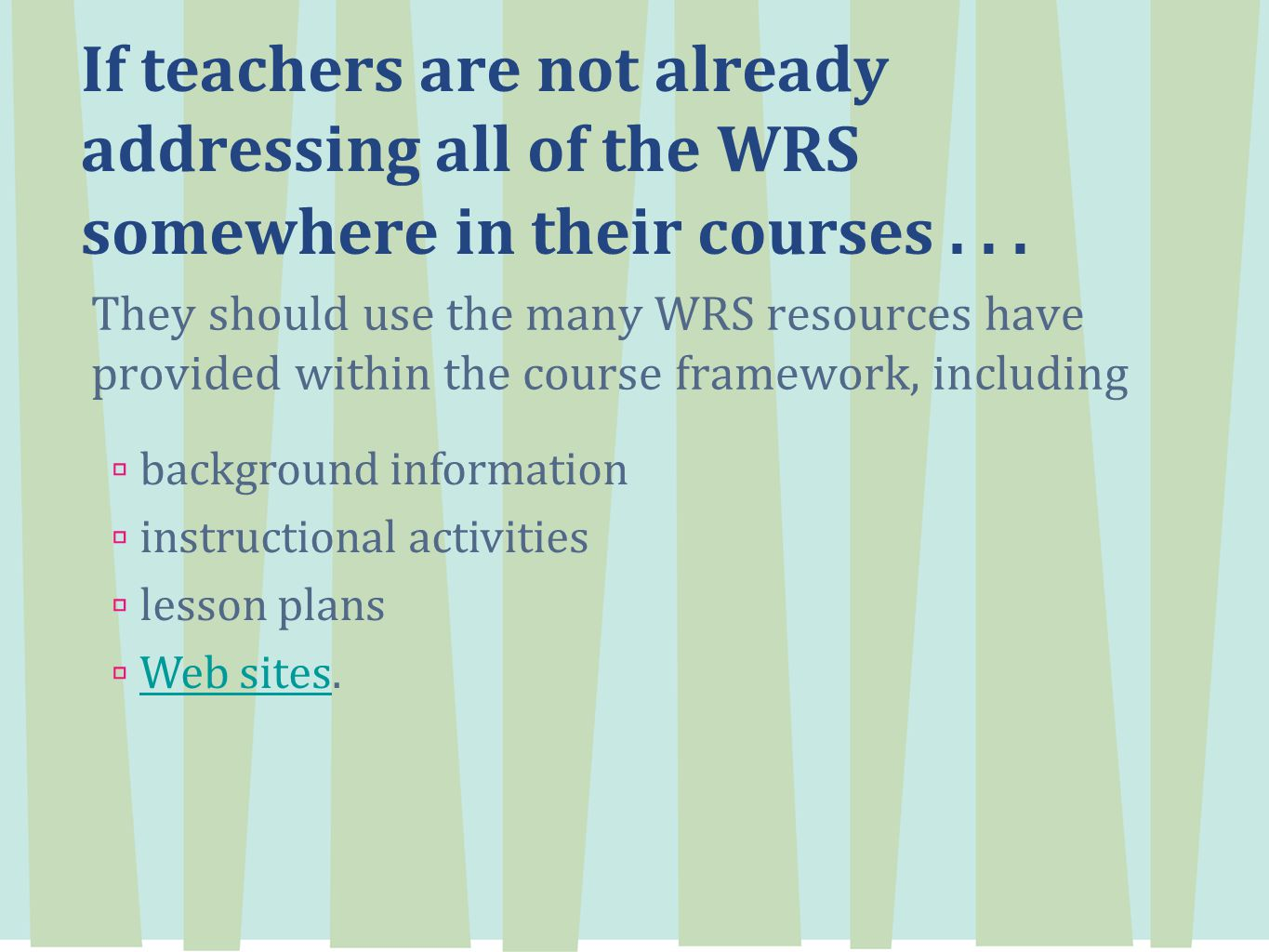If teachers are not already addressing all of the WRS somewhere in their courses...