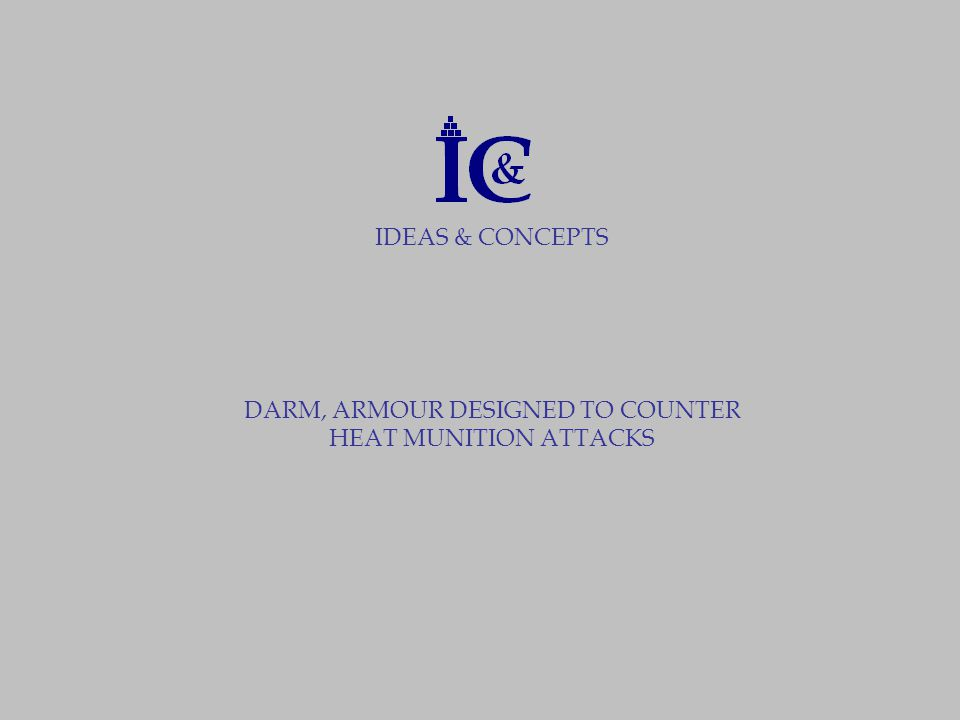 IDEAS & CONCEPTS DARM, ARMOUR DESIGNED TO COUNTER HEAT MUNITION ATTACKS