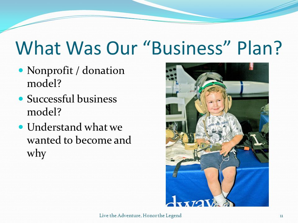 What Was Our Business Plan. Nonprofit / donation model.