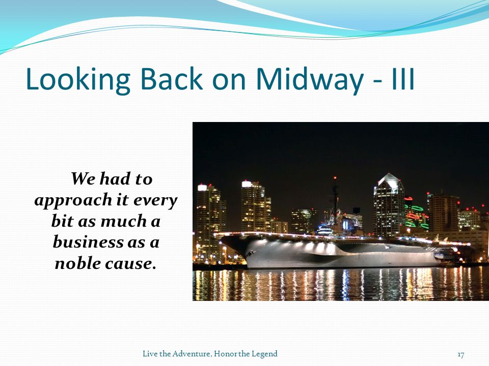 Looking Back on Midway - III We had to approach it every bit as much a business as a noble cause.