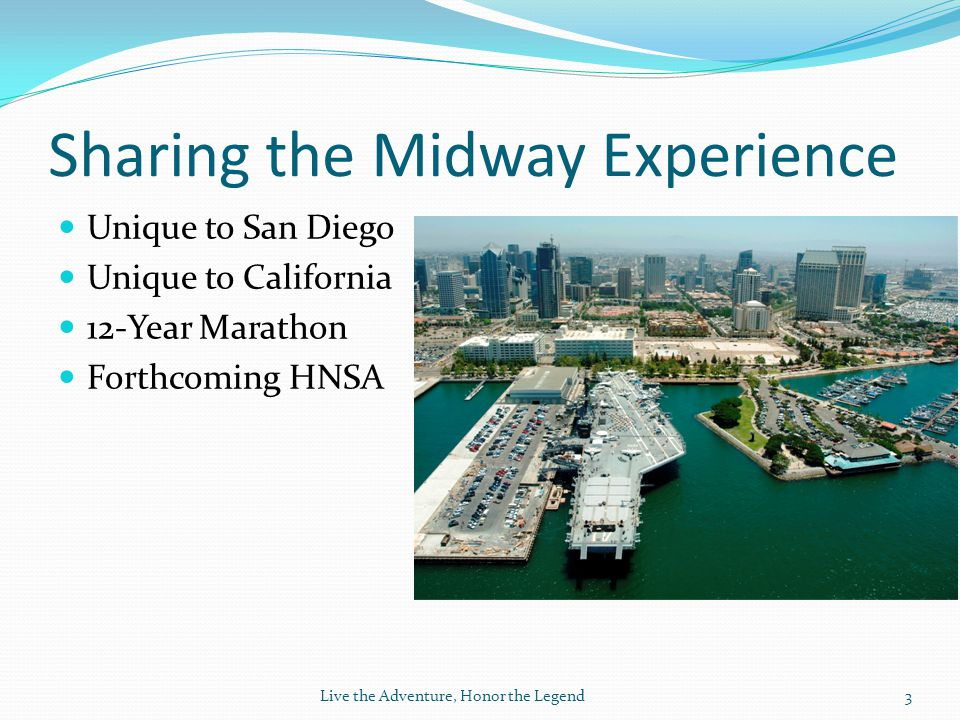 Sharing the Midway Experience Unique to San Diego Unique to California 12-Year Marathon Forthcoming HNSA Live the Adventure, Honor the Legend 3