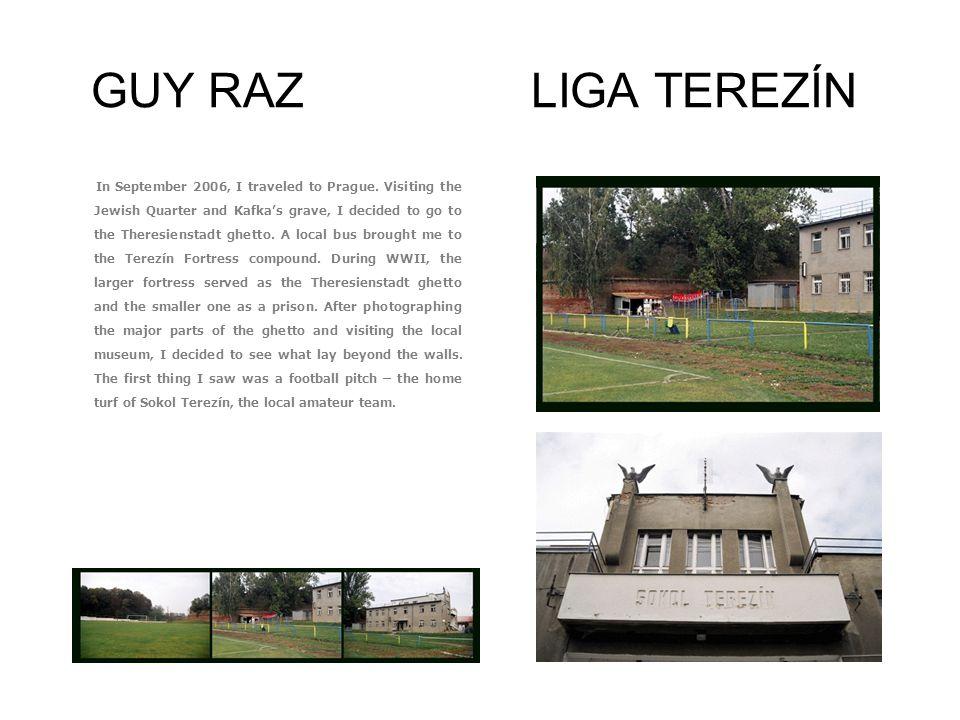 GUY RAZ LIGA TEREZÍN In September 2006, I traveled to Prague.