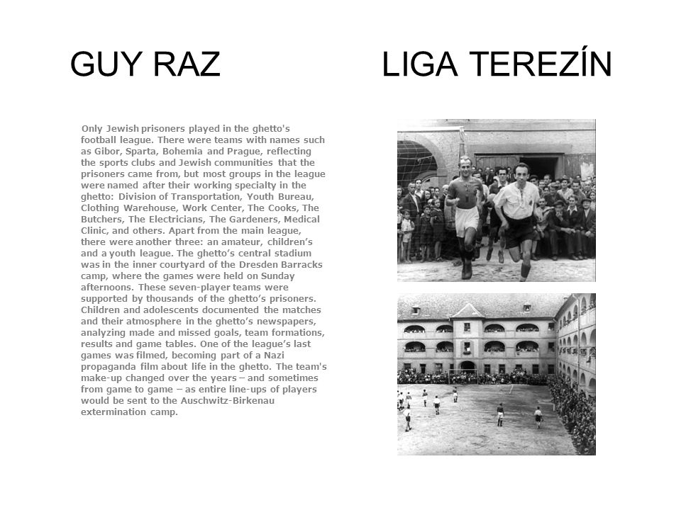 GUY RAZ LIGA TEREZÍN Only Jewish prisoners played in the ghetto s football league.