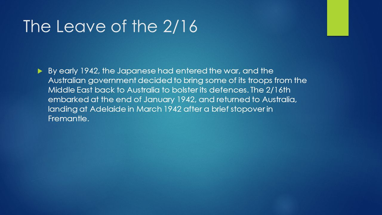  By early 1942, the Japanese had entered the war, and the Australian government decided to bring some of its troops from the Middle East back to Australia to bolster its defences.