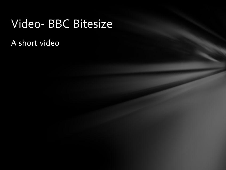A short video Video- BBC Bitesize