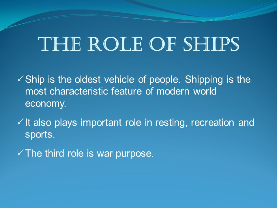 The role of ships  Ship is the oldest vehicle of people.