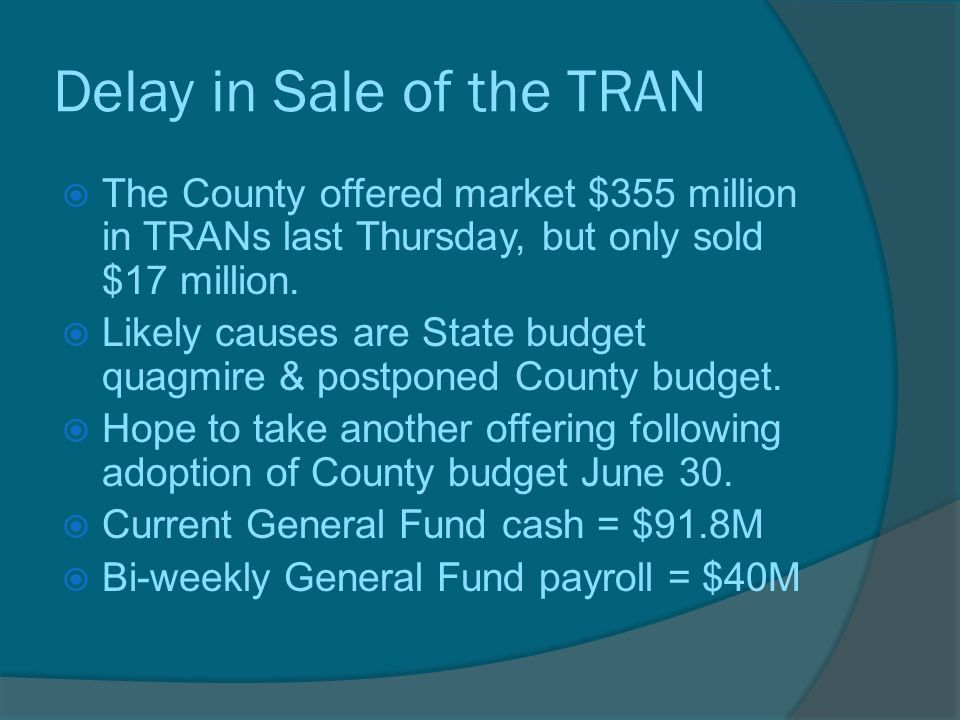 Delay in Sale of the TRAN  The County offered market $355 million in TRANs last Thursday, but only sold $17 million.