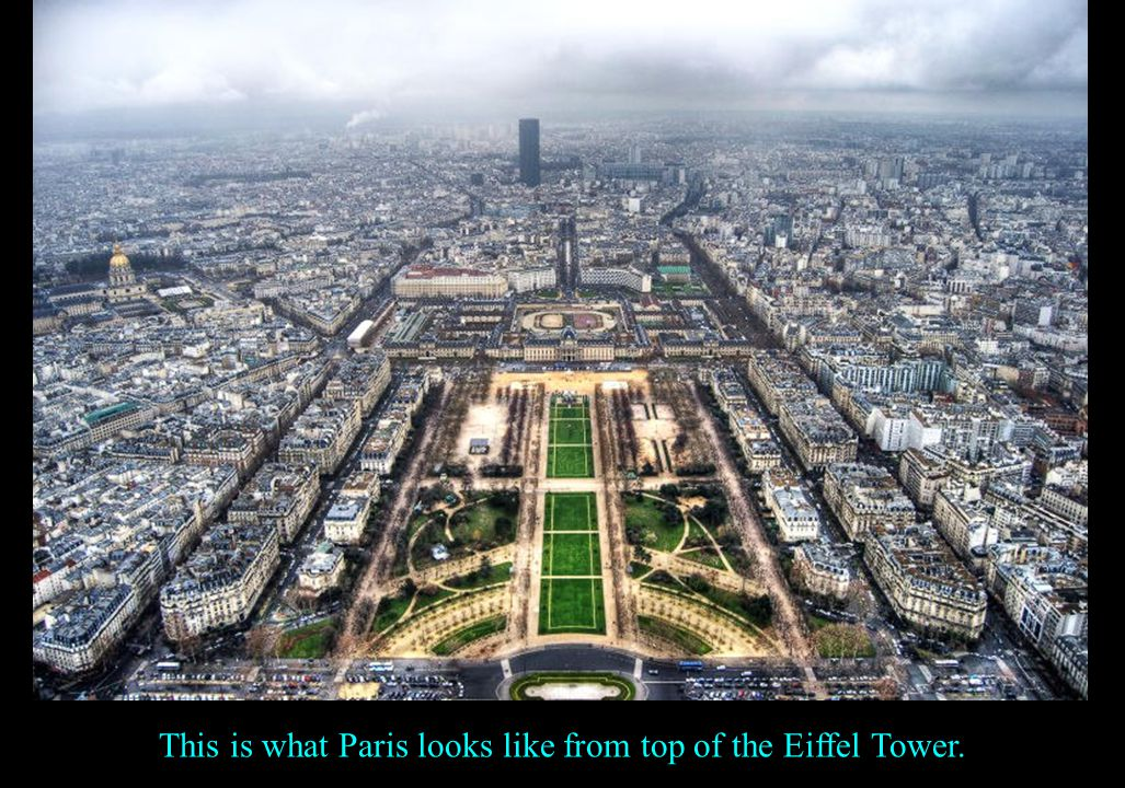 This is what Paris looks like from top of the Eiffel Tower.