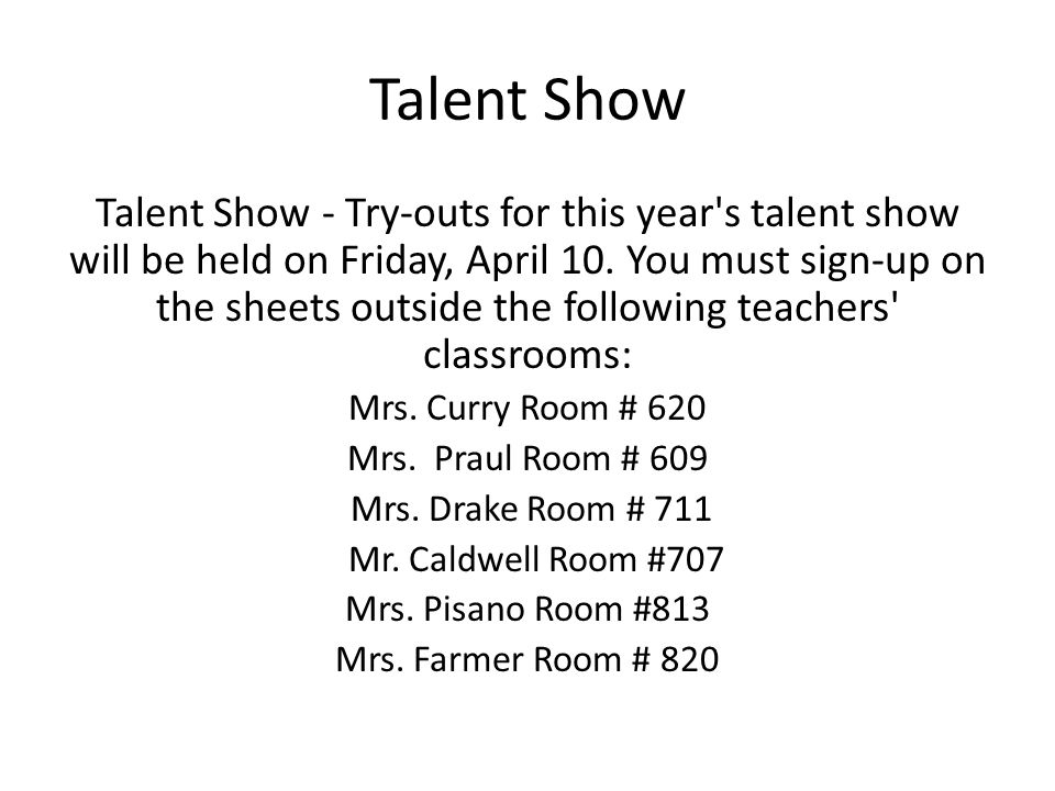 Talent Show Talent Show - Try-outs for this year s talent show will be held on Friday, April 10.