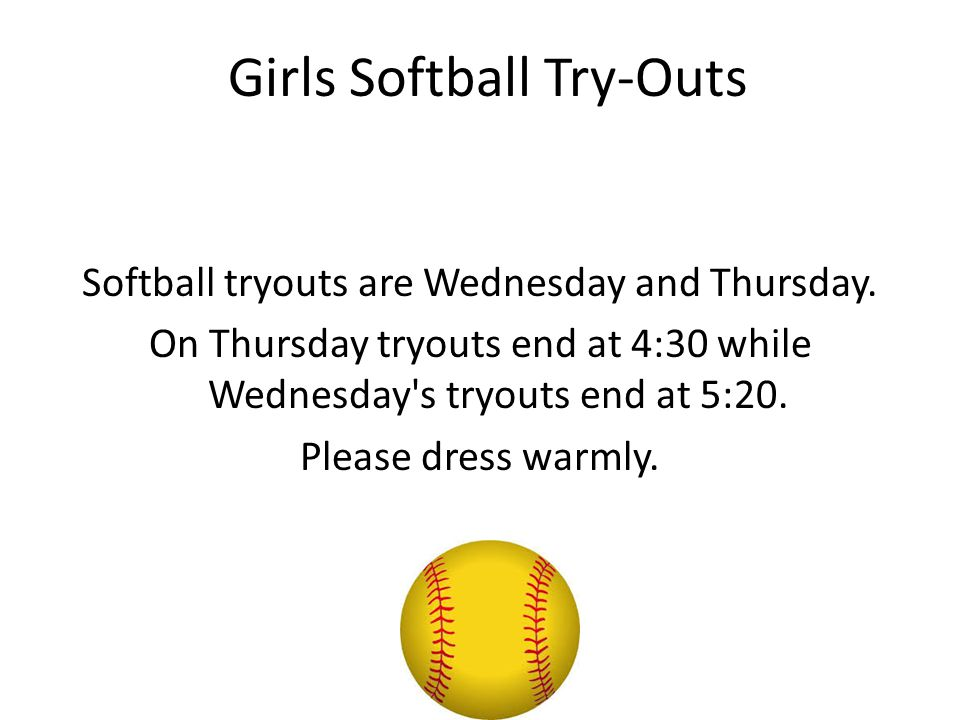 Girls Softball Try-Outs Softball tryouts are Wednesday and Thursday.