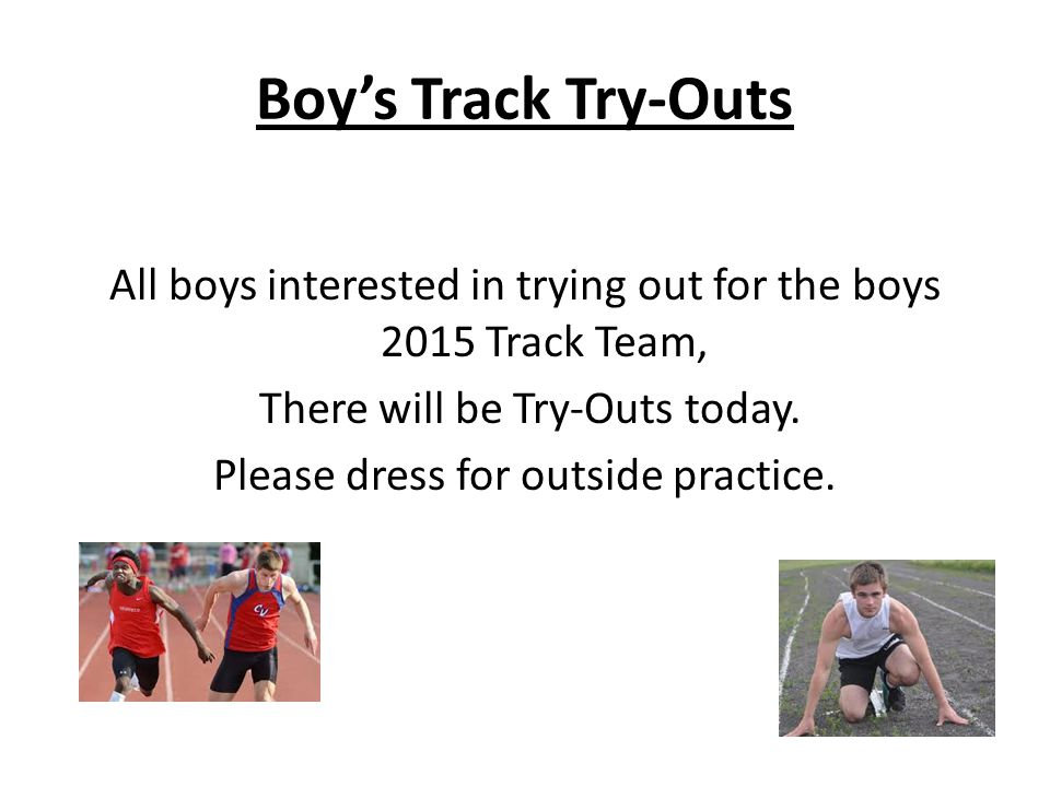 Boy's Track Try-Outs All boys interested in trying out for the boys 2015 Track Team, There will be Try-Outs today.