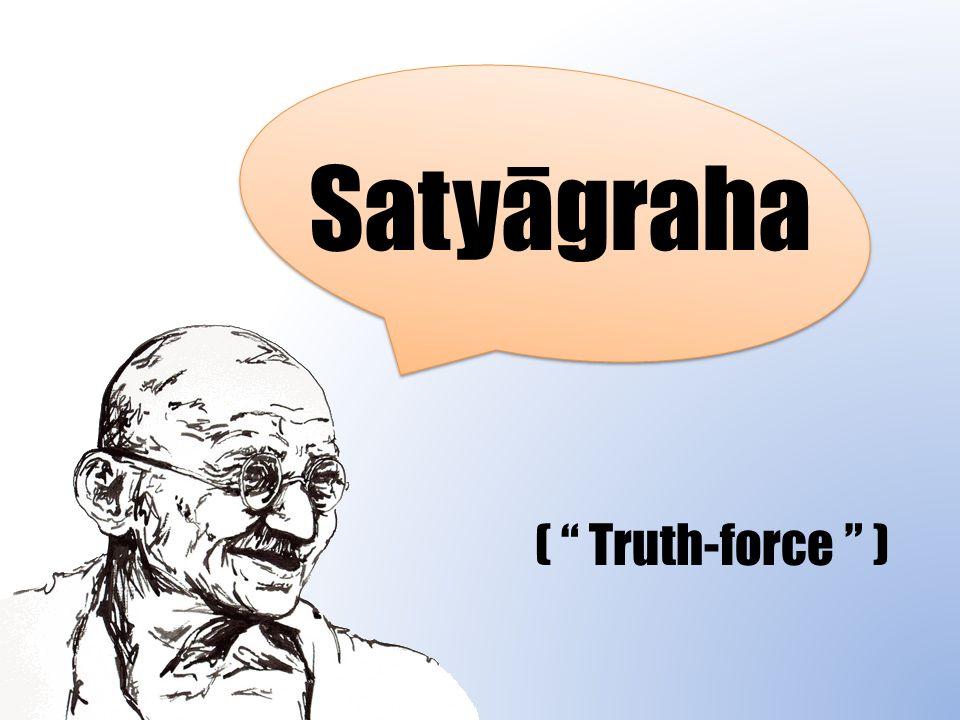 Satyāgraha ( Truth-force )