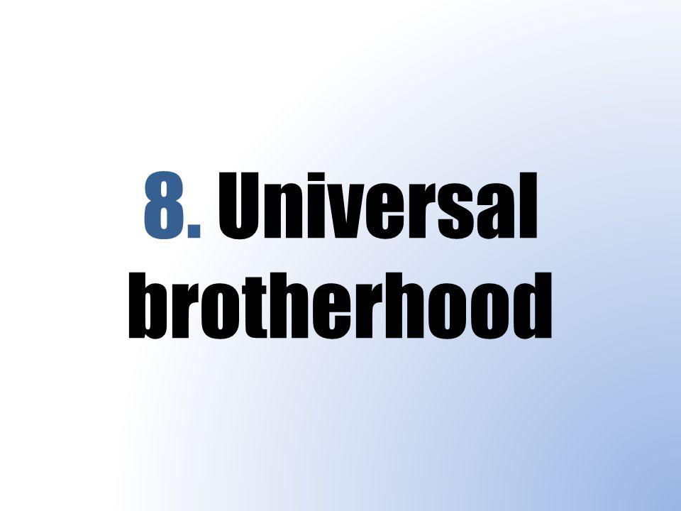 8. Universal brotherhood