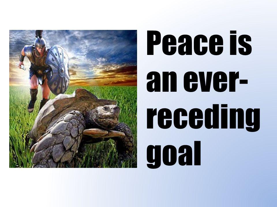 Peace is an ever- receding goal