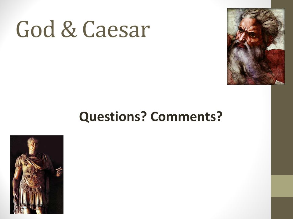 God & Caesar Questions? Comments?
