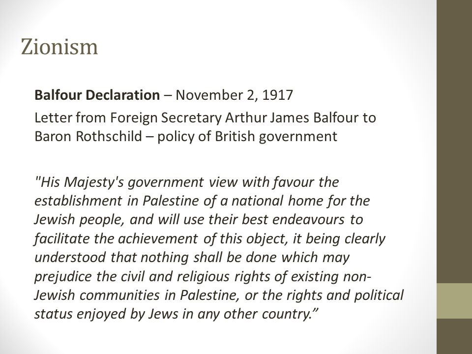 Zionism Balfour Declaration – November 2, 1917 Letter from Foreign Secretary Arthur James Balfour to Baron Rothschild – policy of British government