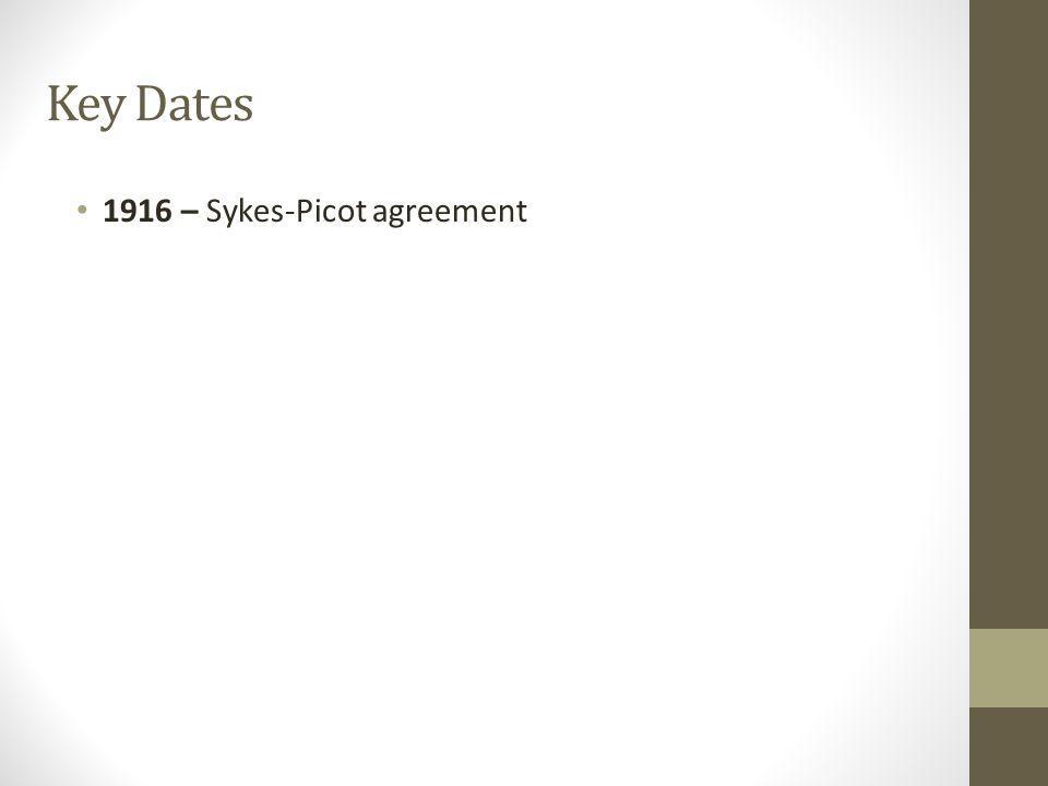 Key Dates 1916 – Sykes-Picot agreement