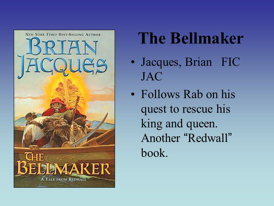 The Bellmaker Jacques, Brian FIC JAC Follows Rab on his quest to rescue his king and queen.