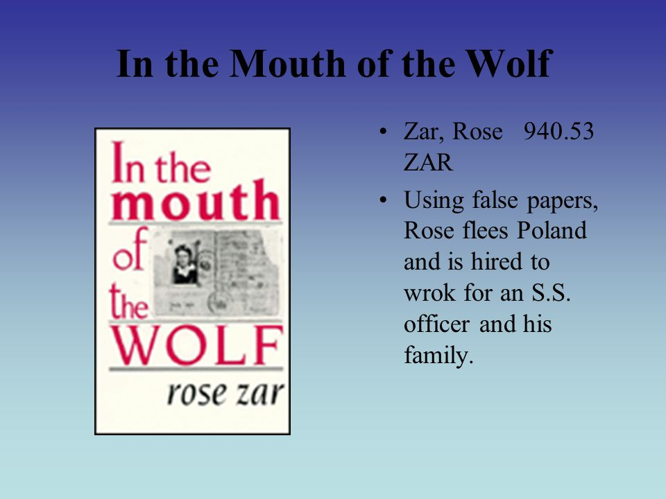 In the Mouth of the Wolf Zar, Rose 940.53 ZAR Using false papers, Rose flees Poland and is hired to wrok for an S.S.