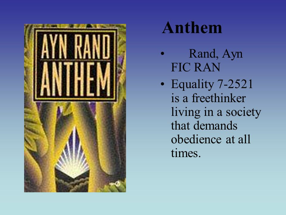 Anthem Rand, Ayn FIC RAN Equality 7-2521 is a freethinker living in a society that demands obedience at all times.