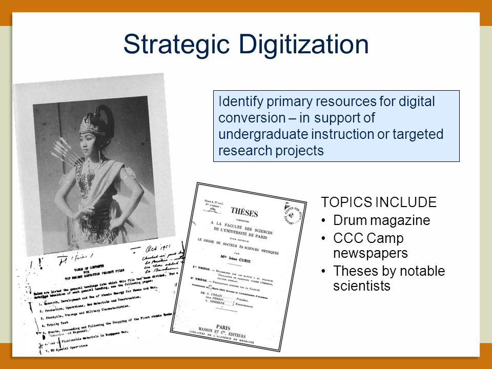 Strategic Digitization TOPICS INCLUDE Drum magazine CCC Camp newspapers Theses by notable scientists Identify primary resources for digital conversion – in support of undergraduate instruction or targeted research projects