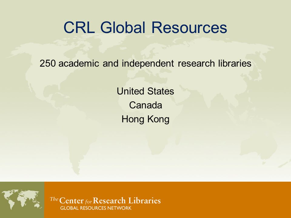 CRL Global Resources 250 academic and independent research libraries United States Canada Hong Kong