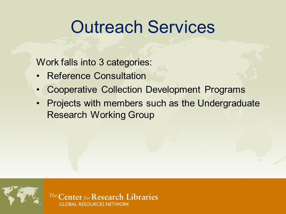 Outreach Services Work falls into 3 categories: Reference Consultation Cooperative Collection Development Programs Projects with members such as the Undergraduate Research Working Group
