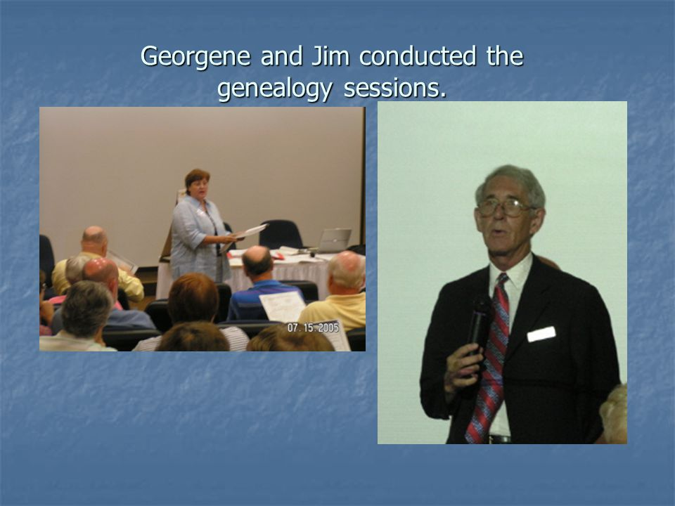 Georgene and Jim conducted the genealogy sessions.