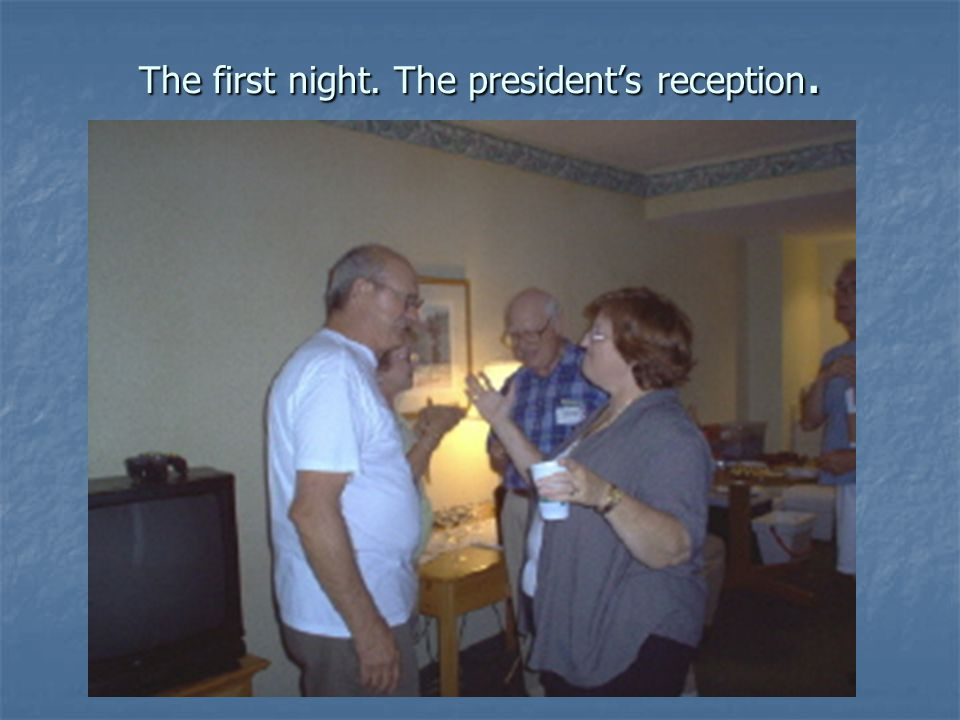 The first night. The president's reception.