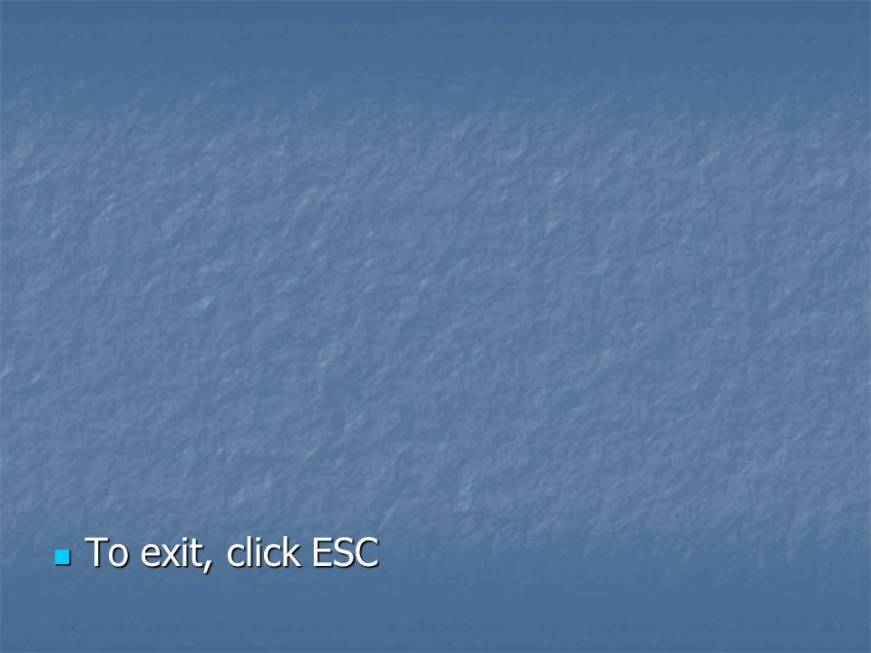 To exit, click ESC To exit, click ESC