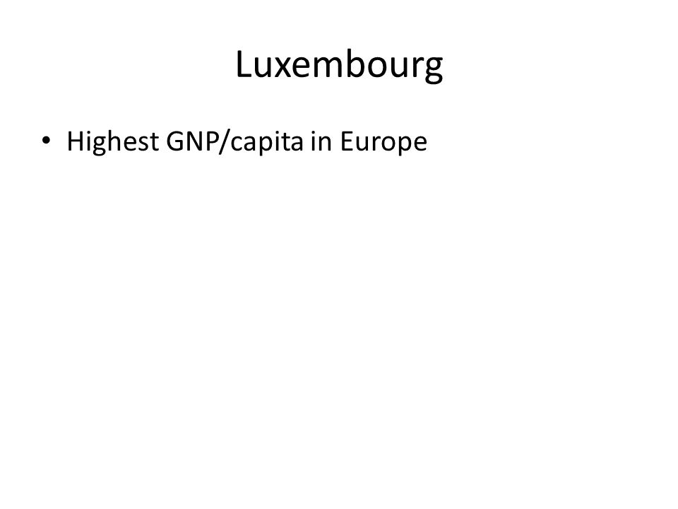 Luxembourg Highest GNP/capita in Europe