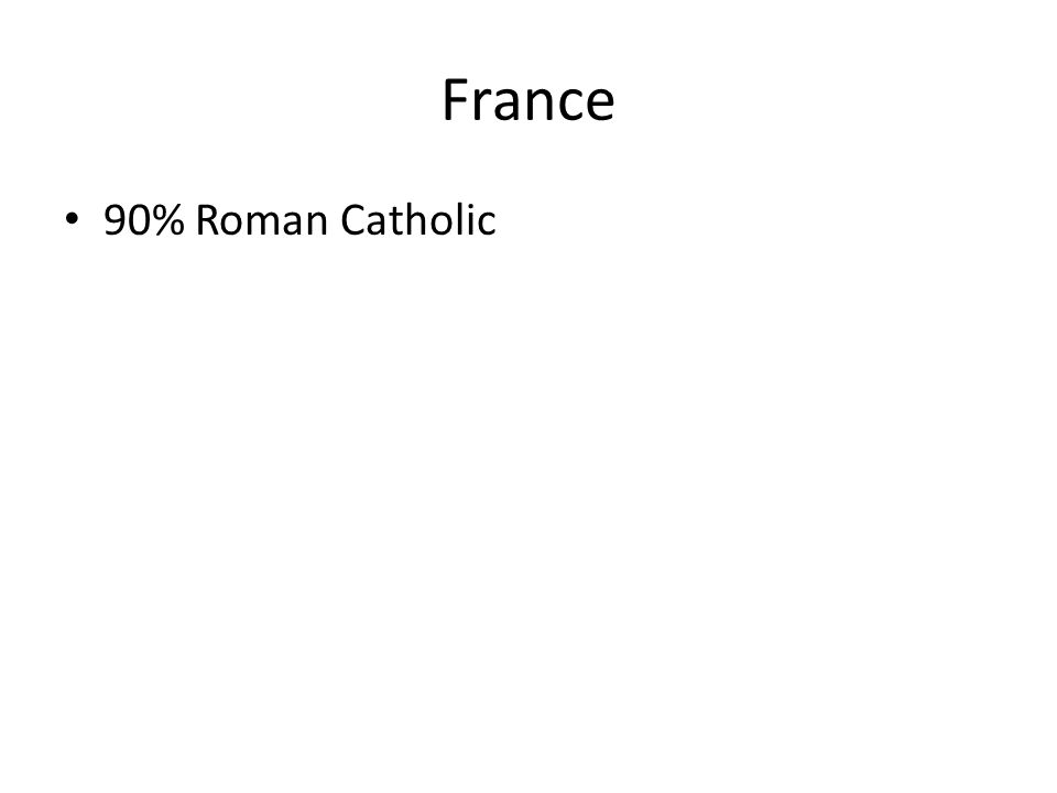 France 90% Roman Catholic