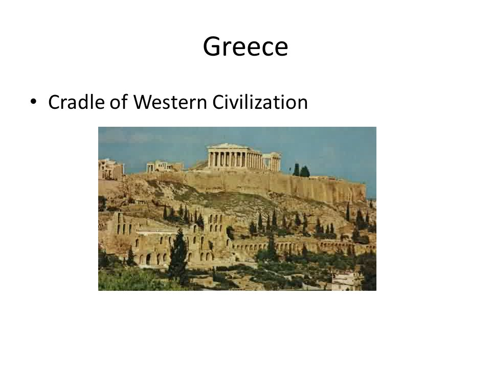 Greece Cradle of Western Civilization