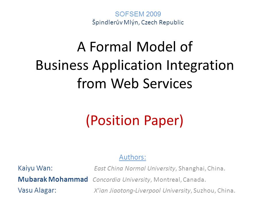 A Formal Model of Business Application Integration from Web Services (Position Paper) Authors: Kaiyu Wan: East China Normal University, Shanghai, Chin