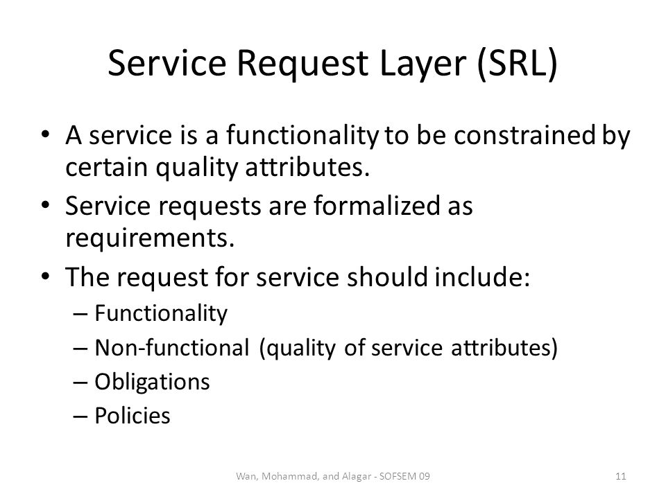 Service Request Layer (SRL) A service is a functionality to be constrained by certain quality attributes. Service requests are formalized as requireme