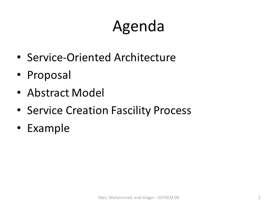 Agenda Service-Oriented Architecture Proposal Abstract Model Service Creation Fascility Process Example Wan, Mohammad, and Alagar - SOFSEM 092