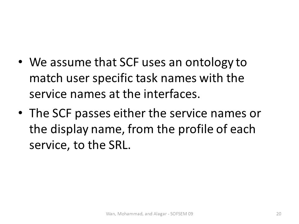 We assume that SCF uses an ontology to match user specific task names with the service names at the interfaces. The SCF passes either the service name