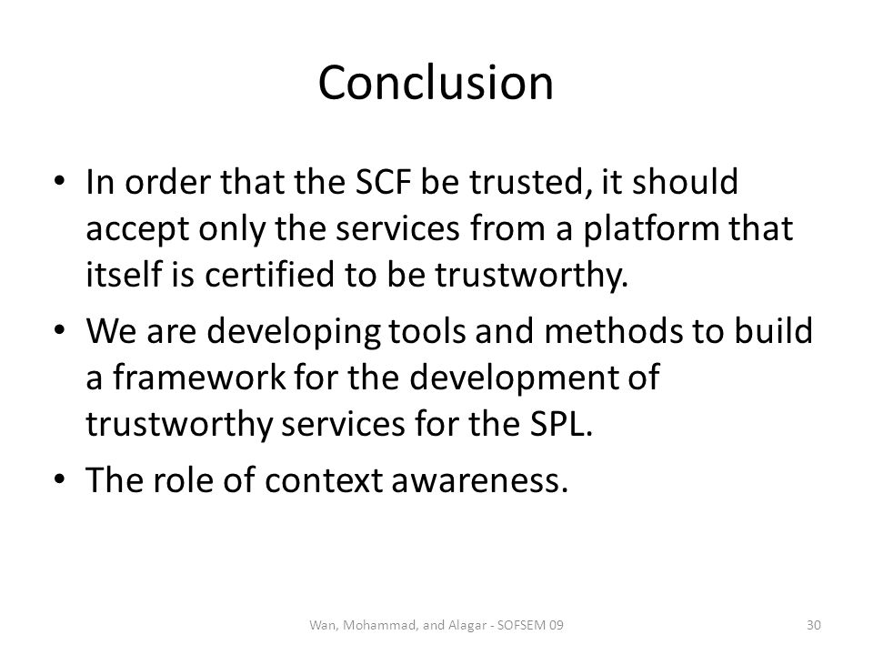 Conclusion In order that the SCF be trusted, it should accept only the services from a platform that itself is certified to be trustworthy.