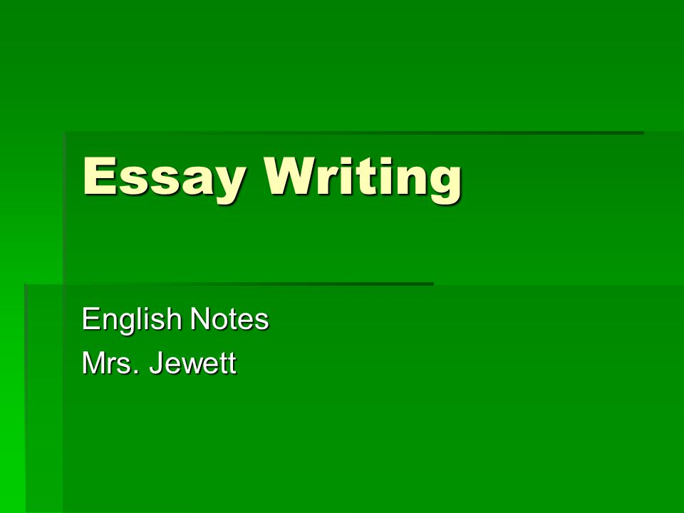 Essay Writing English Notes Mrs. Jewett
